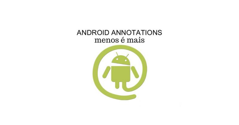 Menos é mais com Android Annotations