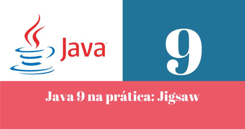 Java 9 na prática: Jigsaw